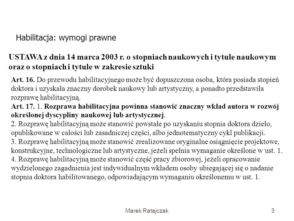 Marek Ratajczak3 Habilitacja: wymogi prawne USTAWA z dnia 14 marca 2003 r.