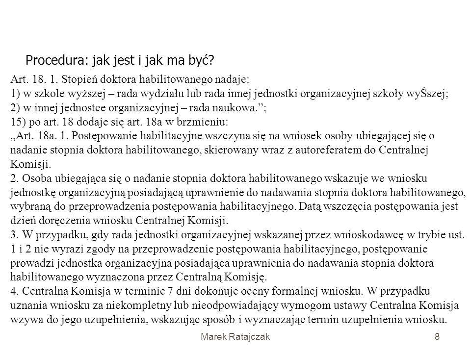 Marek Ratajczak7 Procedura habilitacyjna: jak jest i jak ma być? Art. 18. 1. Przewód habilitacyjny przeprowadza i stopień doktora habilitowanego nadaj