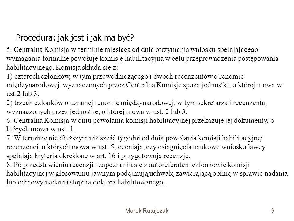 Marek Ratajczak8 Procedura: jak jest i jak ma być? Art. 18. 1. Stopień doktora habilitowanego nadaje: 1) w szkole wyższej – rada wydziału lub rada inn