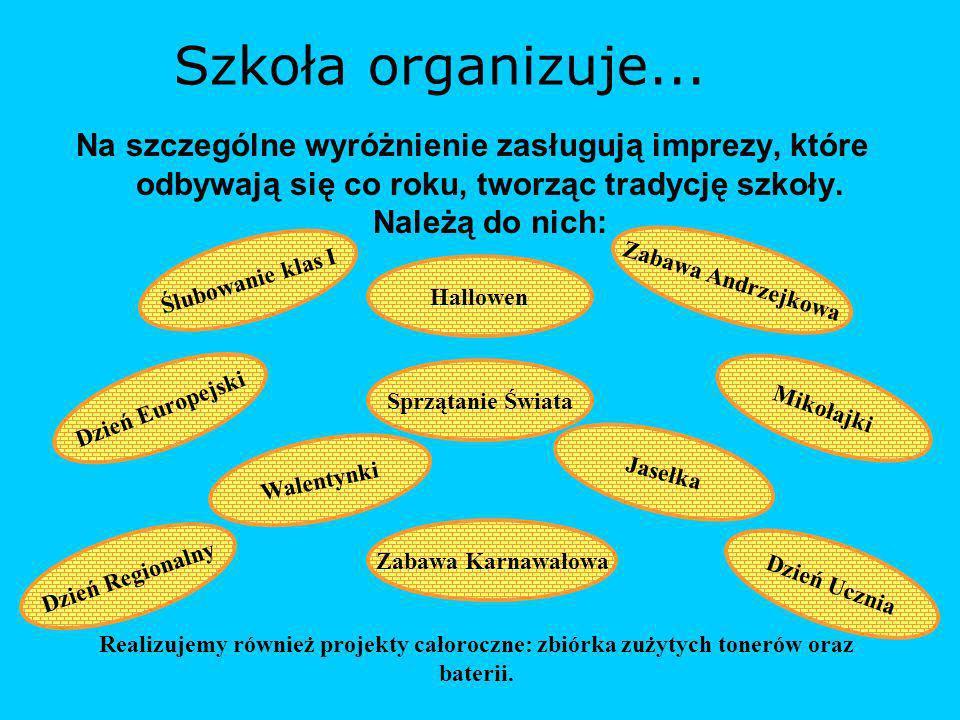 Szkoła organizuje... Na szczególne wyróżnienie zasługują imprezy, które odbywają się co roku, tworząc tradycję szkoły. Należą do nich: Ślubowanie klas