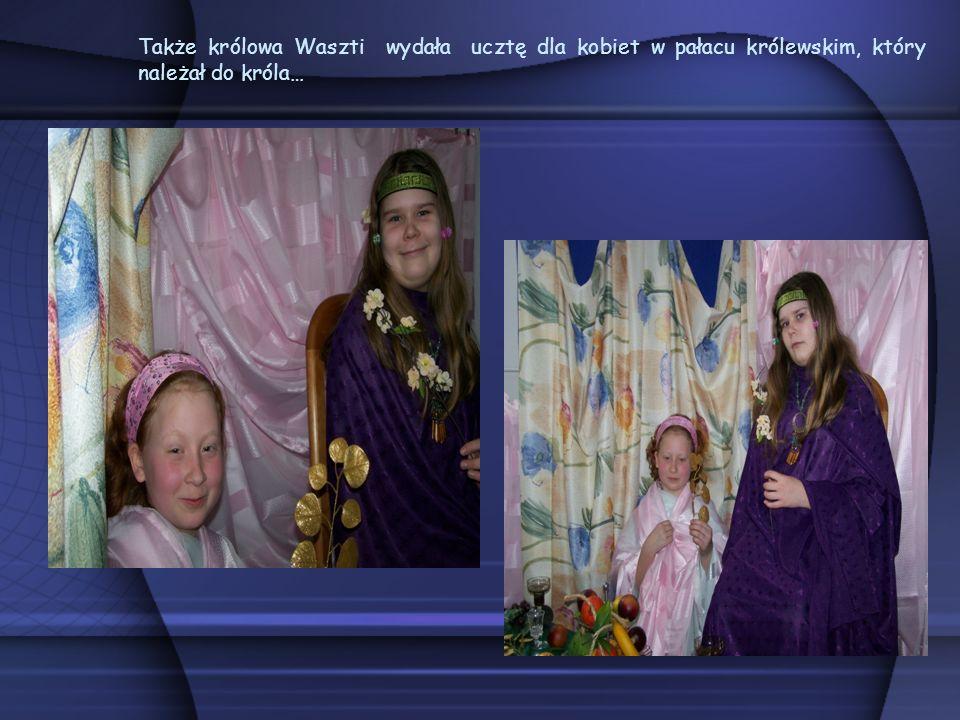 Także królowa Waszti wydała ucztę dla kobiet w pałacu królewskim, który należał do króla…
