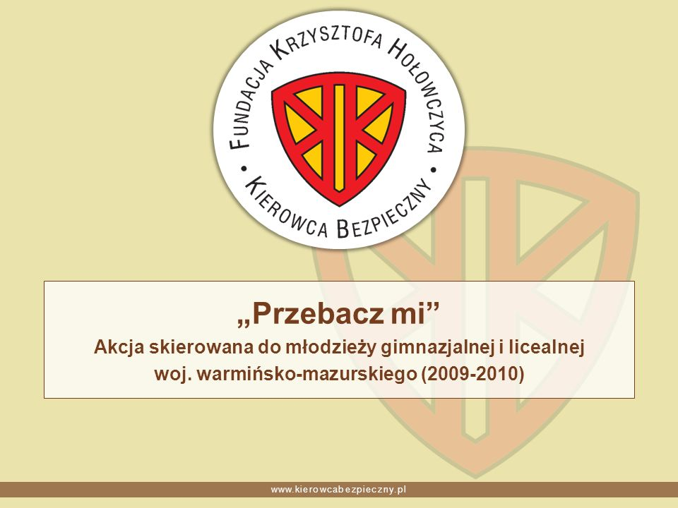 www.kierowcabezpieczny.pl Przebacz mi – idea akcji Projekt społeczny skierowany do młodzieży, ukazujący zagrożenia wynikające z prowadzenia pojazdów pod wpływem alkoholu.