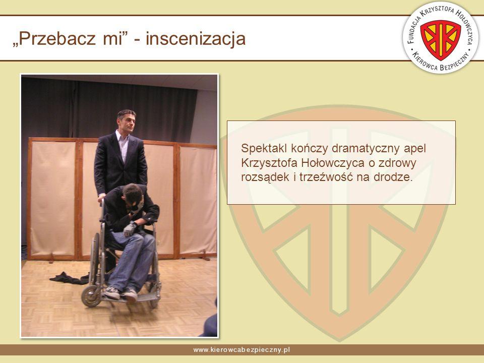 www.kierowcabezpieczny.pl Przebacz mi - inscenizacja Spektakl kończy dramatyczny apel Krzysztofa Hołowczyca o zdrowy rozsądek i trzeźwość na drodze.