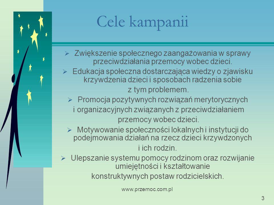 www.przemoc.com.pl 3 Cele kampanii Zwiększenie społecznego zaangażowania w sprawy przeciwdziałania przemocy wobec dzieci.