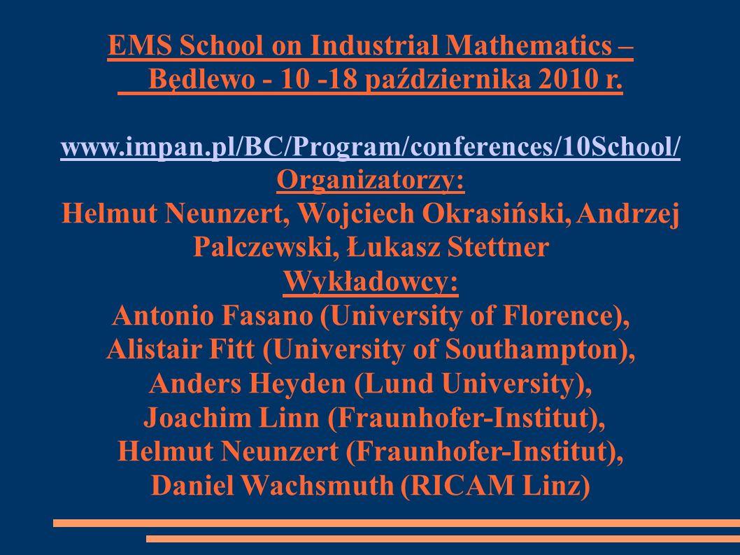 EMS School on Industrial Mathematics – Będlewo - 10 -18 października 2010 r. www.impan.pl/BC/Program/conferences/10School/ Organizatorzy: Helmut Neunz
