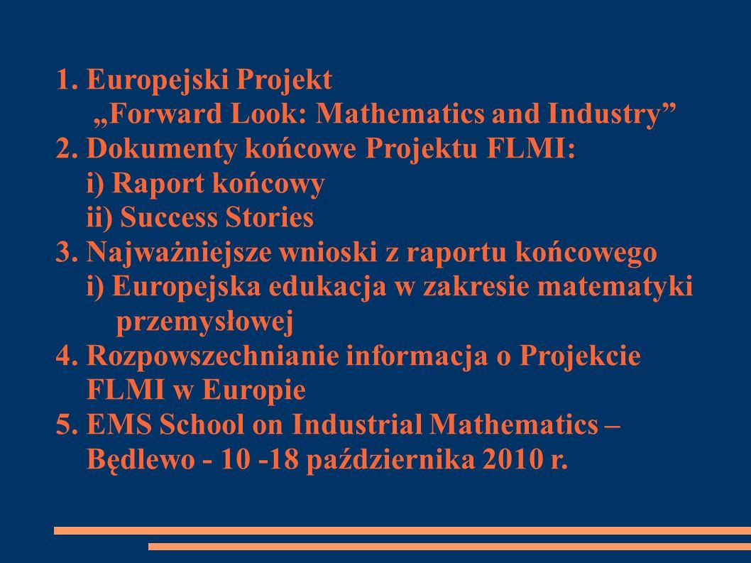 1. Europejski Projekt Forward Look: Mathematics and Industry 2. Dokumenty końcowe Projektu FLMI: i) Raport końcowy ii) Success Stories 3. Najważniejsz