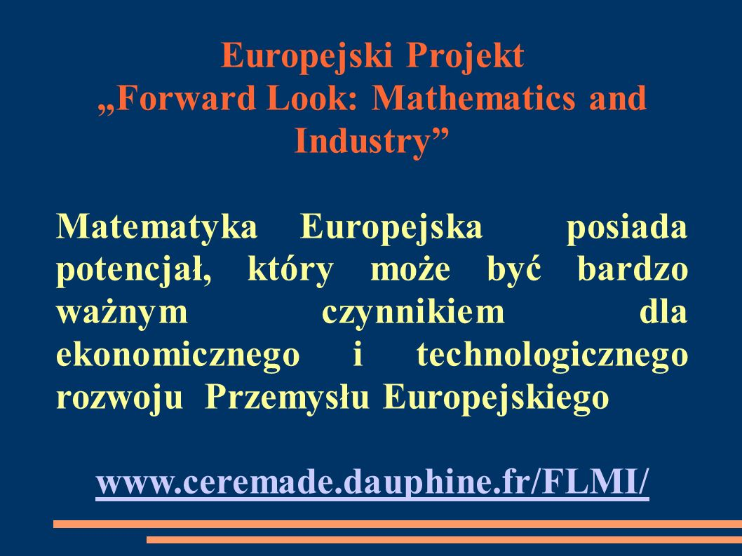 Europejski Projekt Forward Look: Mathematics and Industry Matematyka Europejska posiada potencjał, który może być bardzo ważnym czynnikiem dla ekonomi