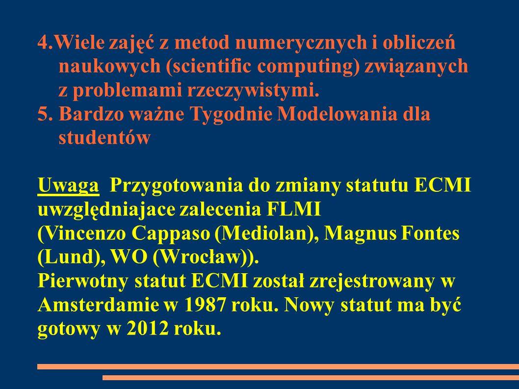 4.Wiele zajęć z metod numerycznych i obliczeń naukowych (scientific computing) związanych z problemami rzeczywistymi. 5. Bardzo ważne Tygodnie Modelow