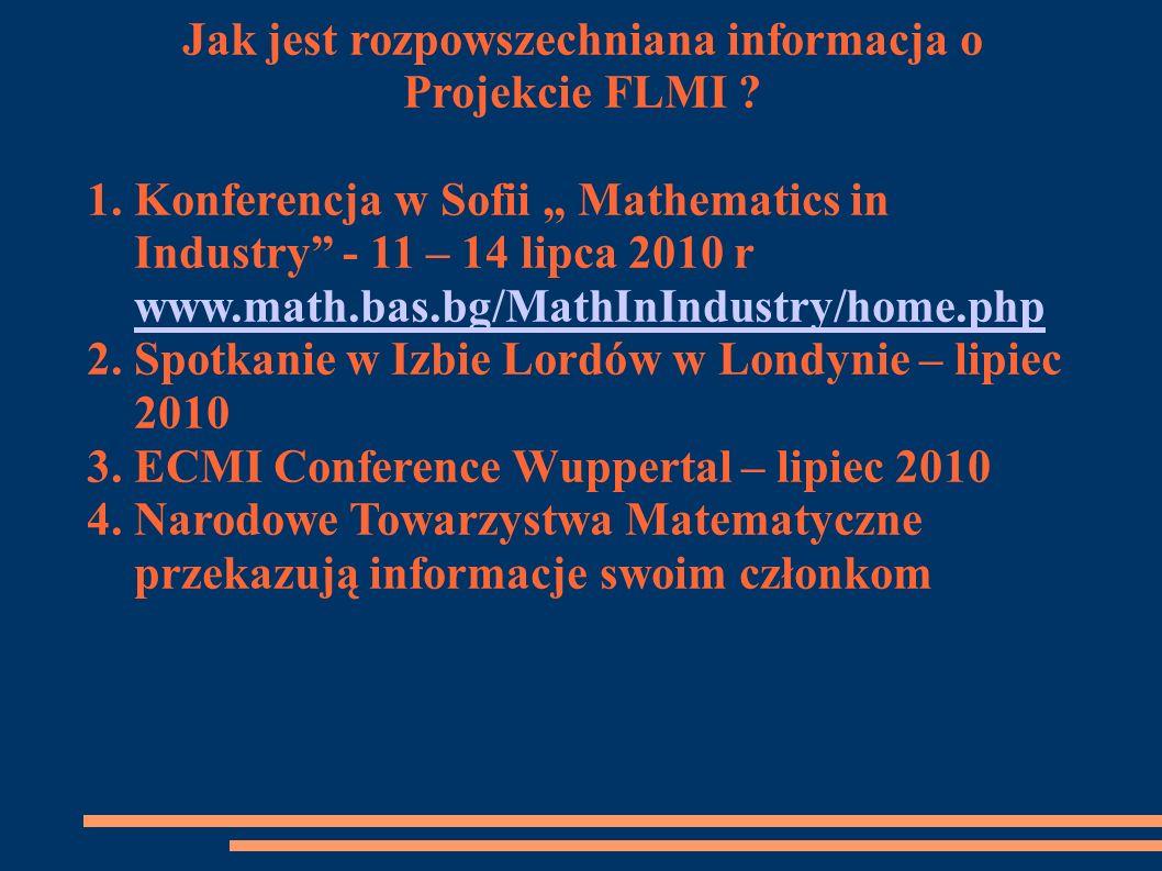 Jak jest rozpowszechniana informacja o Projekcie FLMI ? 1. Konferencja w Sofii Mathematics in Industry - 11 – 14 lipca 2010 r www.math.bas.bg/MathInIn