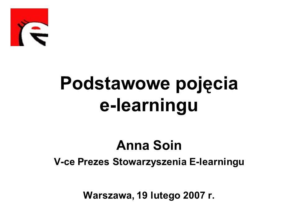 Podstawowe pojęcia e-learningu Anna Soin V-ce Prezes Stowarzyszenia E-learningu Warszawa, 19 lutego 2007 r.