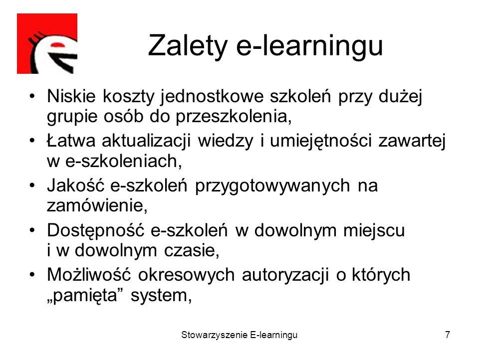 Stowarzyszenie E-learningu7 Zalety e-learningu Niskie koszty jednostkowe szkoleń przy dużej grupie osób do przeszkolenia, Łatwa aktualizacji wiedzy i