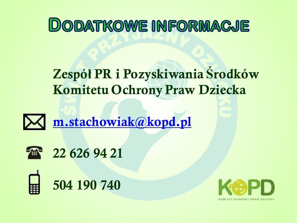 Zespó ł PR i Pozyskiwania Ś rodków Komitetu Ochrony Praw Dziecka m.stachowiak@kopd.pl 22 626 94 21 504 190 740
