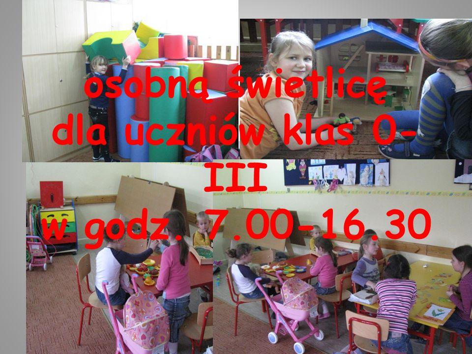 osobną świetlicę dla uczniów klas 0- III w godz. 7.00-16.30