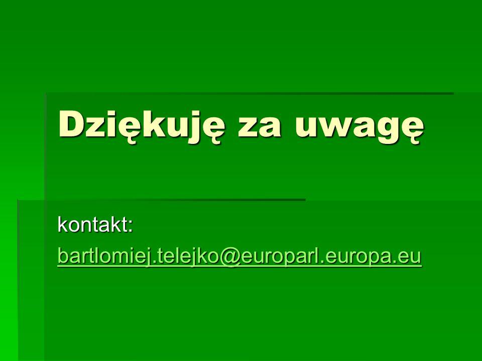 Dziękuję za uwagę kontakt: bartlomiej.telejko@europarl.europa.eu