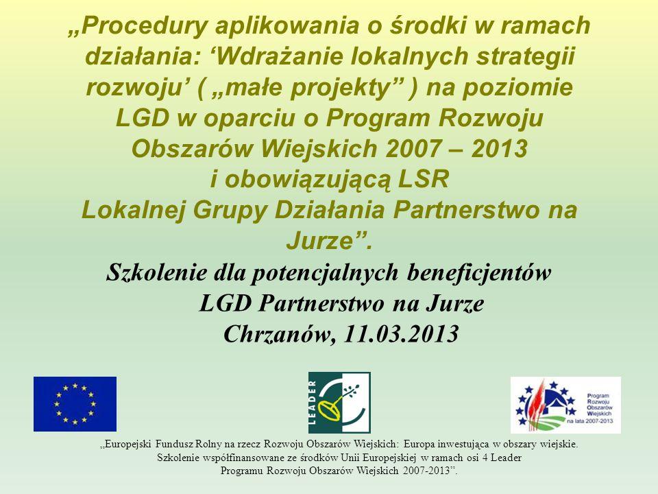 Procedury aplikowania o środki w ramach działania: Wdrażanie lokalnych strategii rozwoju ( małe projekty ) na poziomie LGD w oparciu o Program Rozwoju
