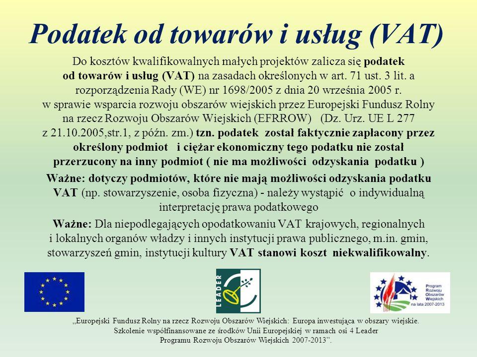 Podatek od towarów i usług (VAT) Do kosztów kwalifikowalnych małych projektów zalicza się podatek od towarów i usług (VAT) na zasadach określonych w a