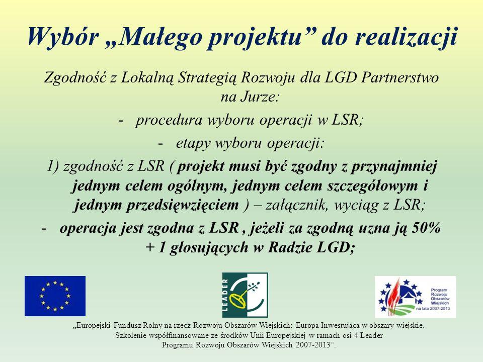 Wybór Małego projektu do realizacji Zgodność z Lokalną Strategią Rozwoju dla LGD Partnerstwo na Jurze: -procedura wyboru operacji w LSR; -etapy wyboru