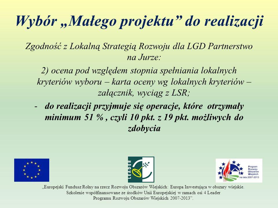 Wybór Małego projektu do realizacji Zgodność z Lokalną Strategią Rozwoju dla LGD Partnerstwo na Jurze: 2) ocena pod względem stopnia spełniania lokaln