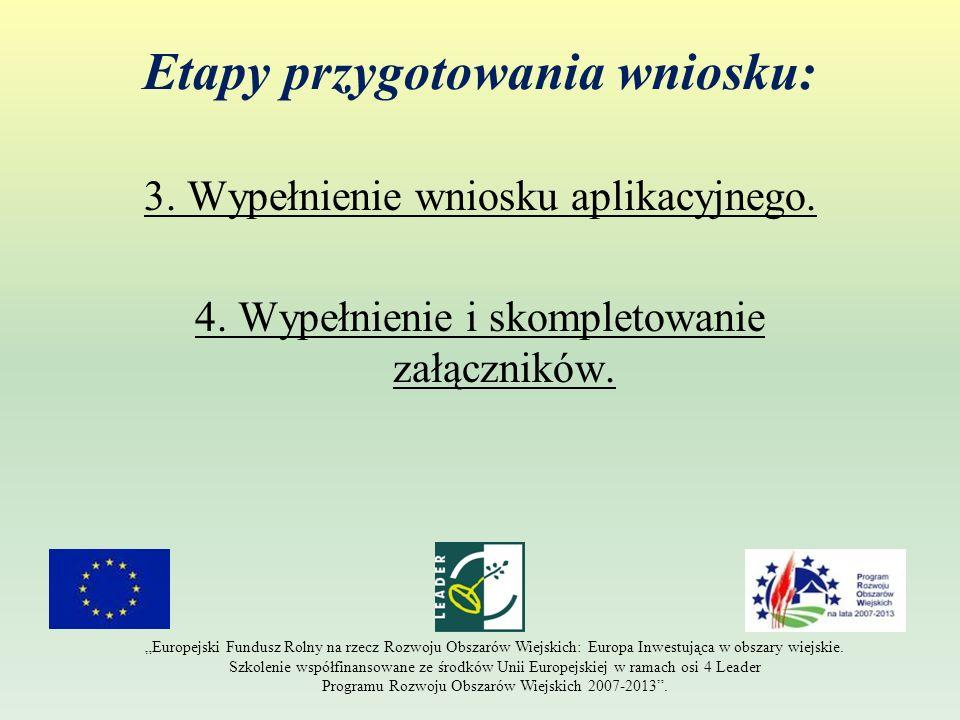 Etapy przygotowania wniosku: 3. Wypełnienie wniosku aplikacyjnego. 4. Wypełnienie i skompletowanie załączników. Europejski Fundusz Rolny na rzecz Rozw