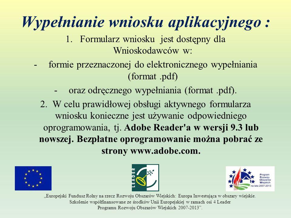 Wypełnianie wniosku aplikacyjnego : 1.Formularz wniosku jest dostępny dla Wnioskodawców w: -formie przeznaczonej do elektronicznego wypełniania (forma