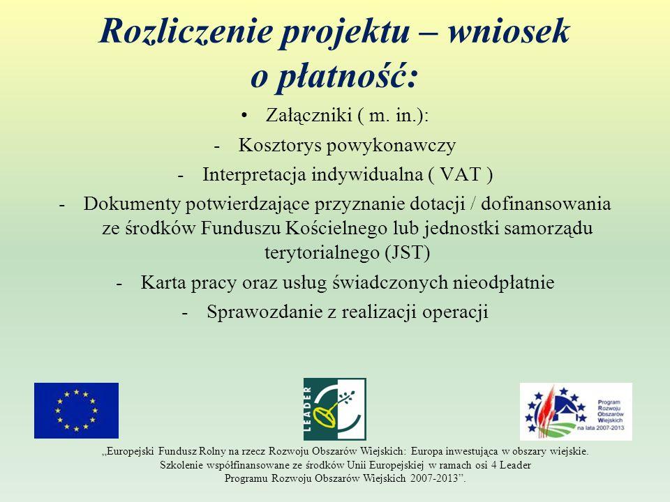 Rozliczenie projektu – wniosek o płatność: Załączniki ( m. in.): -Kosztorys powykonawczy -Interpretacja indywidualna ( VAT ) -Dokumenty potwierdzające