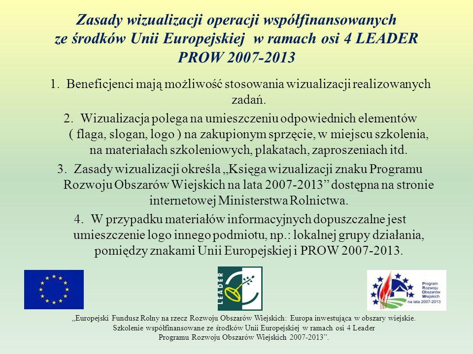 Zasady wizualizacji operacji współfinansowanych ze środków Unii Europejskiej w ramach osi 4 LEADER PROW 2007-2013 1. Beneficjenci mają możliwość stoso