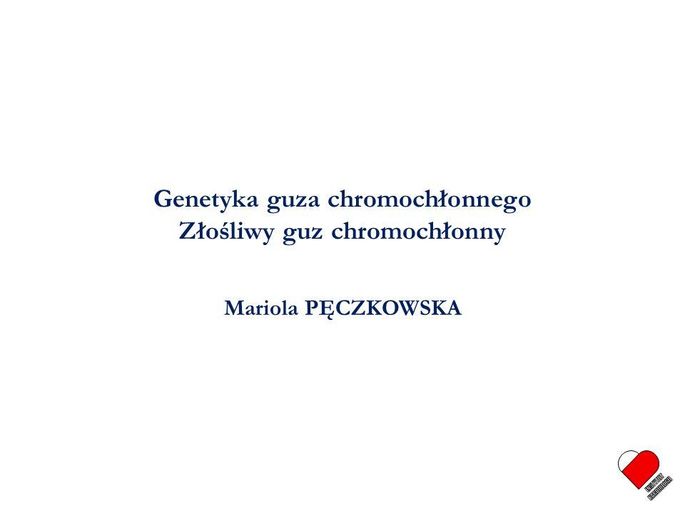 Zespół paraganglioma – pheochromocytoma Zespół paraganglioma – pheochromocytoma SDHD C11X – mutacja założycielska Głowa i szyja 89% Pheochromocytoma Nadnerczowe 50% 28 % Głowa i szyja + pheochromocytoma Pozanadnerczowe - klatka piersiowa 33% 40% 68 % Pęczkowska M i wsp.