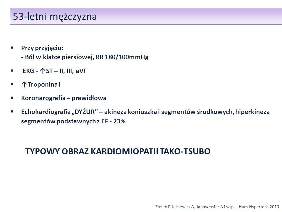 Zieleń P, Klisiewicz A, Januszewicz A i wsp. J Hum Hypertens 2010 Przy przyjęciu: - Ból w klatce piersiowej, RR 180/100mmHg EKG - ST – II, III, aVF Tr