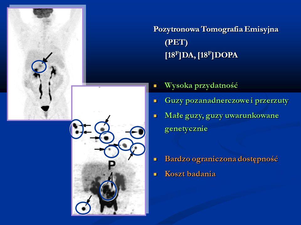 Pozytronowa Tomografia Emisyjna (PET) [18 F ]DA, [18 F ]DOPA Wysoka przydatność Guzy pozanadnerczowe i przerzuty Małe guzy, guzy uwarunkowane genetycz