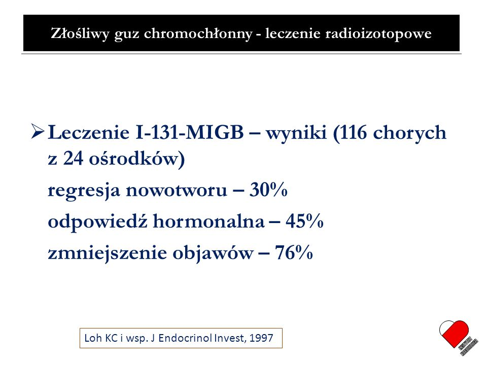 Złośliwy guz chromochłonny - leczenie radioizotopowe Leczenie I-131-MIGB – wyniki (116 chorych z 24 ośrodków) regresja nowotworu – 30% odpowiedź hormo
