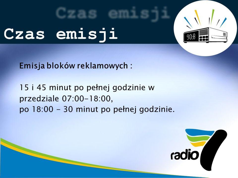 Emisja bloków reklamowych : 15 i 45 minut po pełnej godzinie w przedziale 07:00-1 8 :00, po 1 8 :00 - 30 minut po pełnej godzinie.