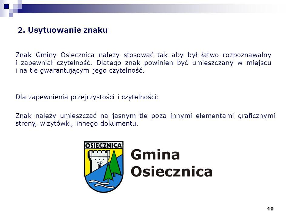 10 2. Usytuowanie znaku Znak Gminy Osiecznica należy stosować tak aby był łatwo rozpoznawalny i zapewniał czytelność. Dlatego znak powinien być umiesz