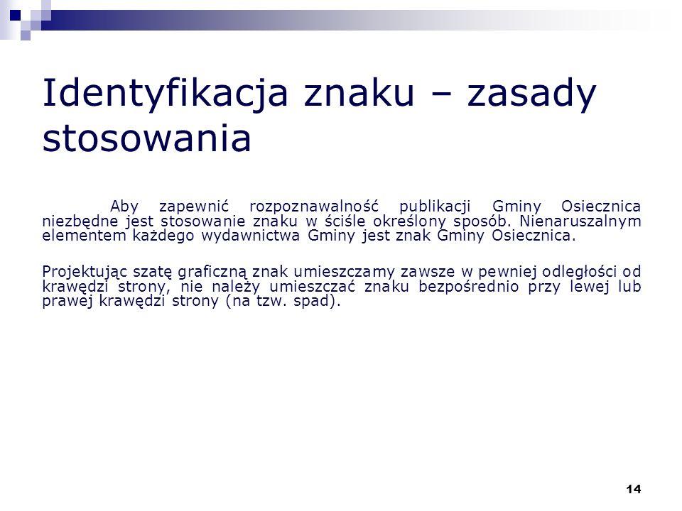 14 Identyfikacja znaku – zasady stosowania Aby zapewnić rozpoznawalność publikacji Gminy Osiecznica niezbędne jest stosowanie znaku w ściśle określony