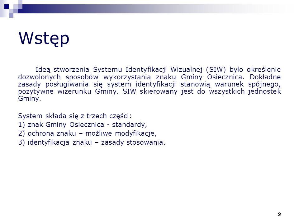 2 Wstęp Ideą stworzenia Systemu Identyfikacji Wizualnej (SIW) było określenie dozwolonych sposobów wykorzystania znaku Gminy Osiecznica. Dokładne zasa