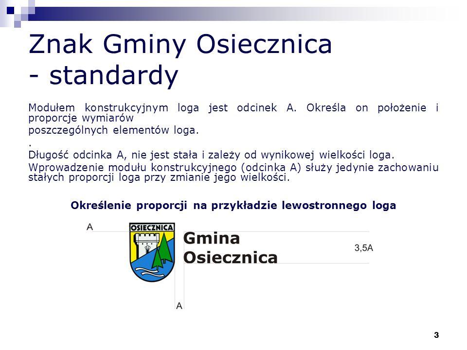 3 Znak Gminy Osiecznica - standardy Modułem konstrukcyjnym loga jest odcinek A. Określa on położenie i proporcje wymiarów poszczególnych elementów log