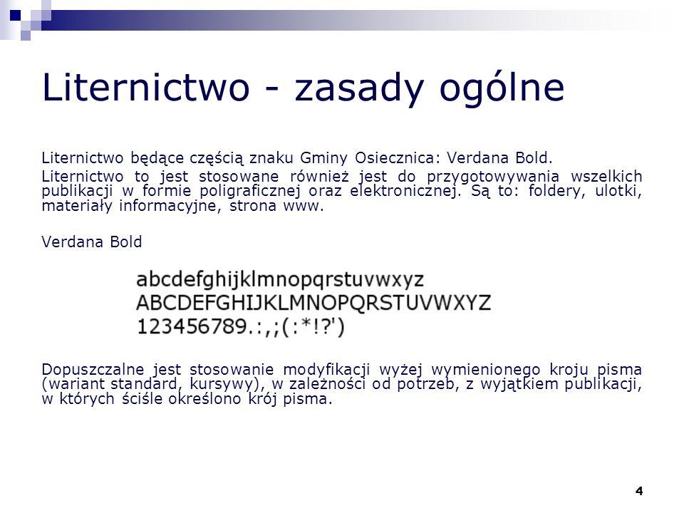 4 Liternictwo - zasady ogólne Liternictwo będące częścią znaku Gminy Osiecznica: Verdana Bold. Liternictwo to jest stosowane również jest do przygotow