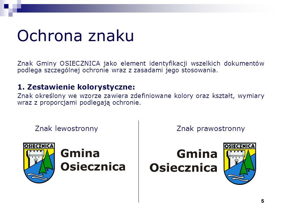 5 Ochrona znaku Znak Gminy OSIECZNICA jako element identyfikacji wszelkich dokumentów podlega szczególnej ochronie wraz z zasadami jego stosowania. 1.