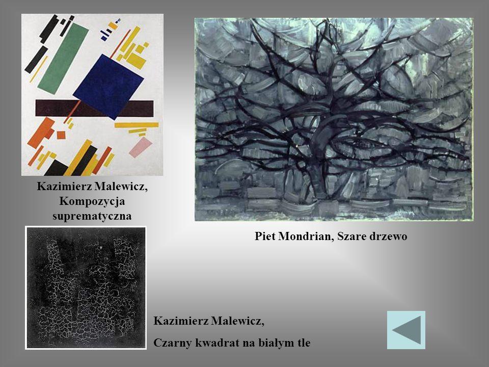 Piet Mondrian, Szare drzewo Kazimierz Malewicz, Kompozycja suprematyczna Kazimierz Malewicz, Czarny kwadrat na białym tle