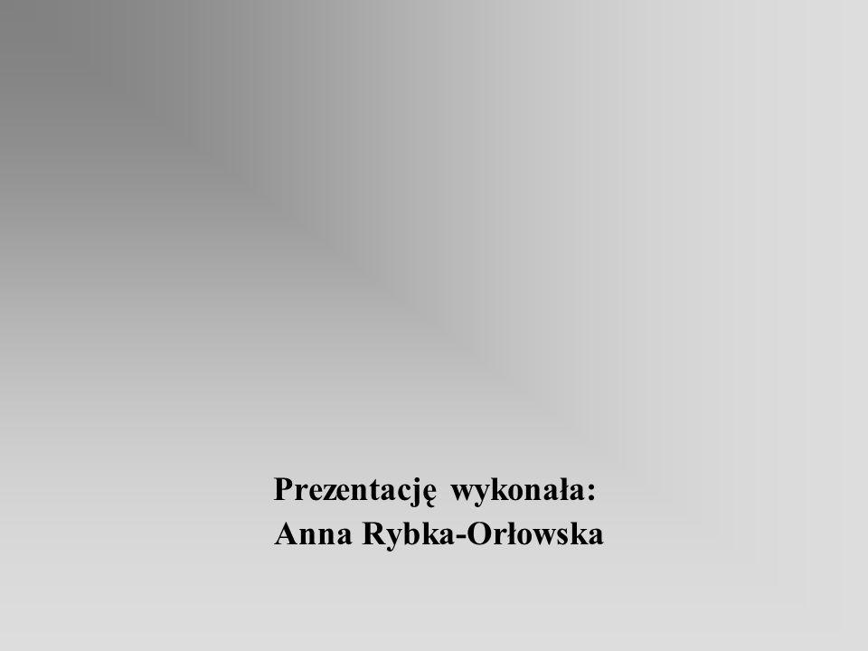 Prezentację wykonała: Anna Rybka-Orłowska