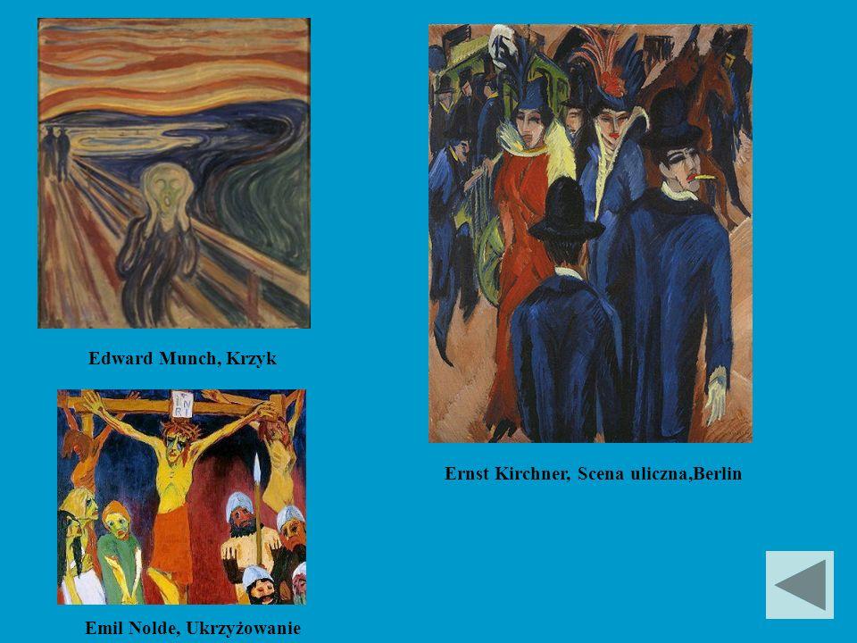 Edward Munch, Krzyk Ernst Kirchner, Scena uliczna,Berlin Emil Nolde, Ukrzyżowanie