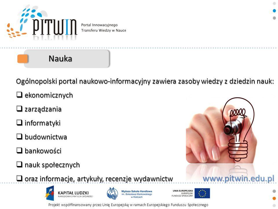 Projekt współfinansowany przez Unię Europejską w ramach Europejskiego Funduszu Społecznego www.pitwin.edu.pl Ogólnopolski portal naukowo-informacyjny