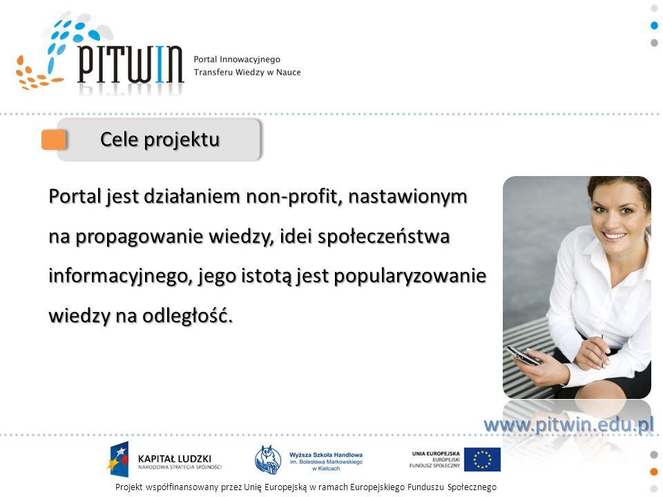 Projekt współfinansowany przez Unię Europejską w ramach Europejskiego Funduszu Społecznego www.pitwin.edu.pl Cele projektu Rozwój portalu jest przedsięwzięciem dynamicznym, stale reagującym na zmiany w zakresie publikacji wiedzy, kursów on-line, czy informacji zawartych w serwisach.