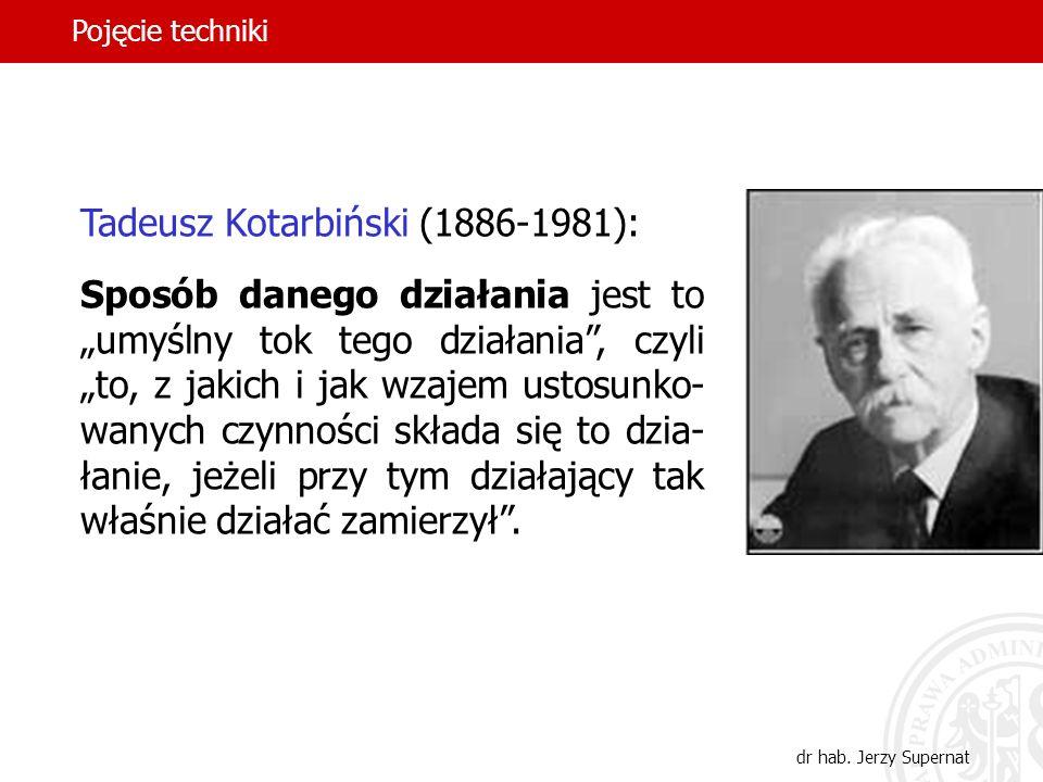 11 Tadeusz Kotarbiński (1886-1981): Sposób danego działania jest to umyślny tok tego działania, czyli to, z jakich i jak wzajem ustosunko- wanych czyn