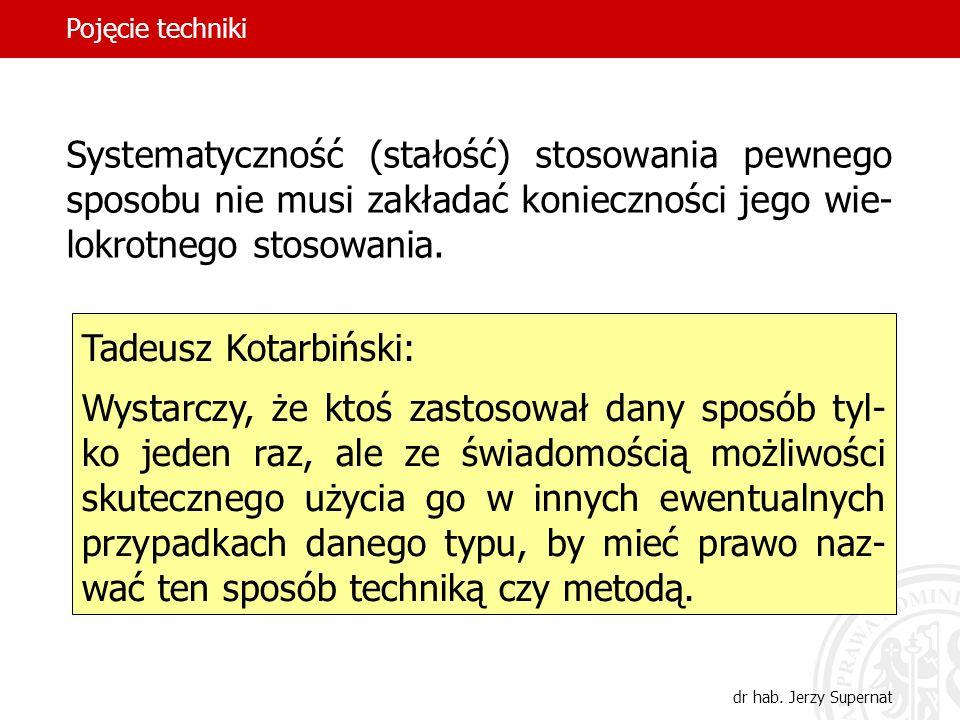 14 Systematyczność (stałość) stosowania pewnego sposobu nie musi zakładać konieczności jego wie- lokrotnego stosowania. Tadeusz Kotarbiński: Wystarczy