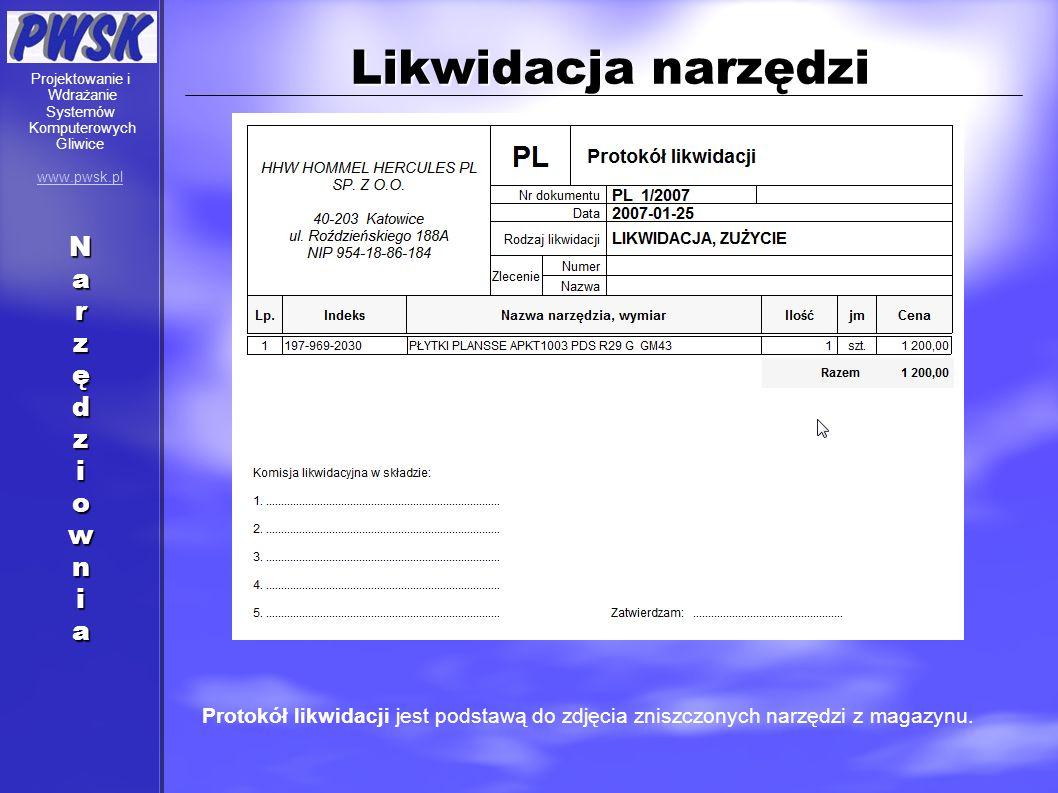 Likwidacja narzędzi Protokół likwidacji jest podstawą do zdjęcia zniszczonych narzędzi z magazynu. Projektowanie i Wdrażanie Systemów Komputerowych Gl