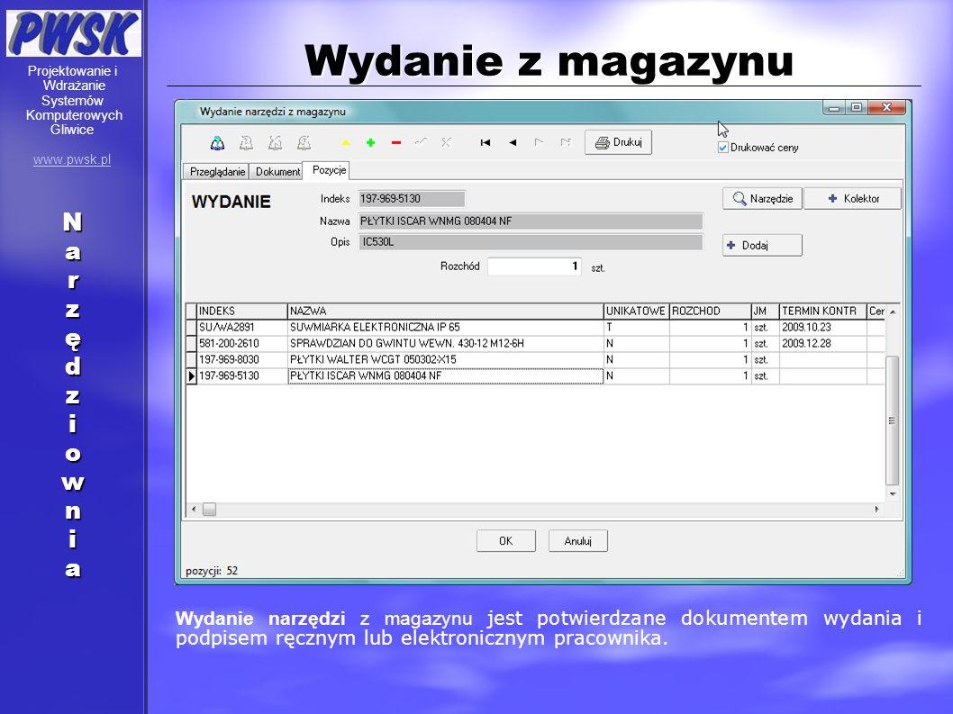 Wydanie z magazynu Wydanie narzędzi z magazynu jest potwierdzane dokumentem wydania i podpisem ręcznym lub elektronicznym pracownika. Projektowanie i