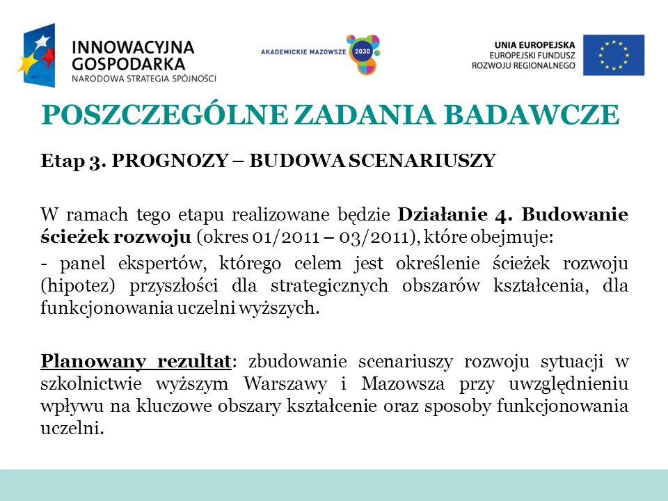 Etap 3. PROGNOZY – BUDOWA SCENARIUSZY W ramach tego etapu realizowane będzie Działanie 4. Budowanie ścieżek rozwoju (okres 01/2011 – 03/2011), które o