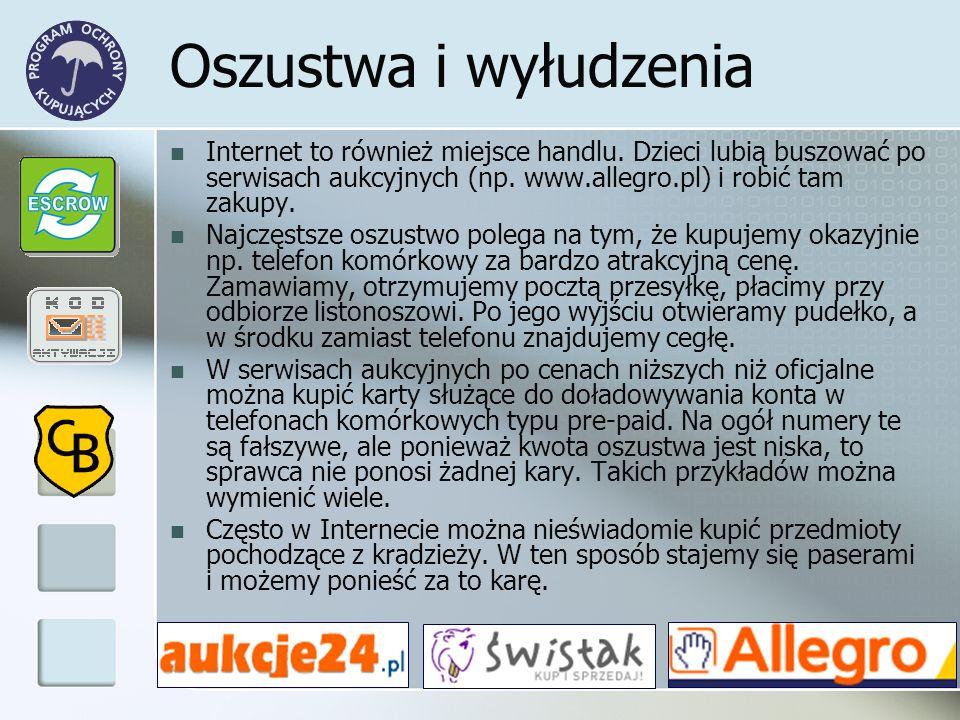 Oszustwa i wyłudzenia Internet to również miejsce handlu. Dzieci lubią buszować po serwisach aukcyjnych (np. www.allegro.pl) i robić tam zakupy. Najcz
