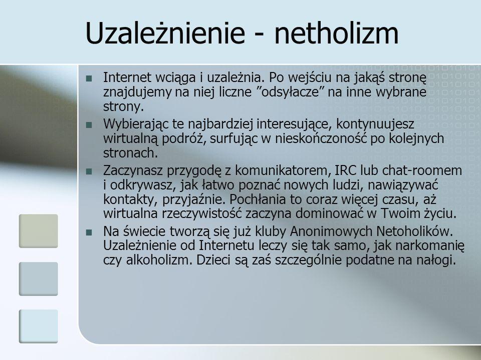 Uzależnienie - netholizm Internet wciąga i uzależnia. Po wejściu na jakąś stronę znajdujemy na niej liczne odsyłacze na inne wybrane strony. Wybierają