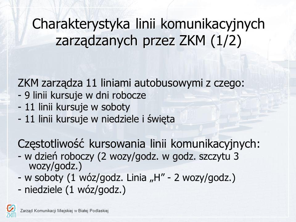 Charakterystyka linii komunikacyjnych zarządzanych przez ZKM (2/2) Liczba autobusów na liniach (w największym szczycie) - w dzień roboczy - 25 sztuk - w soboty - 12 sztuk - w niedziele i święta - 11 sztuk Liczba kursów wykonywanych w ciągu dnia - w dzień roboczy – 576 kurs ów - w soboty – 294 kurs y - w niedziele i święta – 2 44 kursy Zarząd Komunikacji Miejskiej w Białej Podlaskiej
